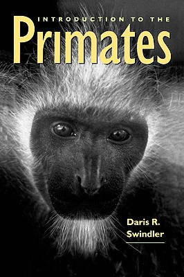 Introduction to the Primates By Swindler, Daris Ray/ Curtis, Linda E. (ILT)